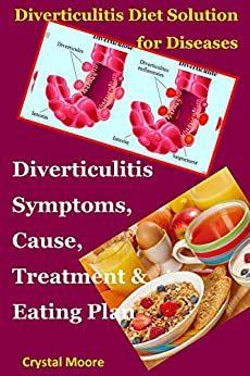 Diverticulitis Diet Solution for Diseases: Diverticulitis Symptoms, Cause, Treatment & Eating Plan by [Moore, Crystal]