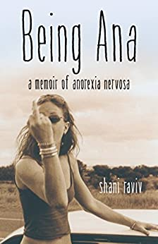 Being Ana: A Memoir of Anorexia Nervosa by [Raviv, Shani]