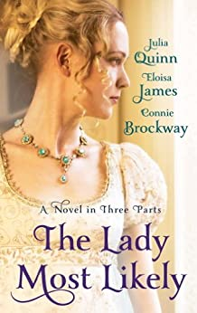 The Lady Most Likely: A Novel in Three Parts by [Quinn, Julia, James, Eloisa, Brockway, Connie]
