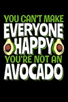 You Can't Make Everyone Happy You're Not An Avocado: 120 Seiten (6x9 Zoll) Blanko Notizbuch fuer Avocado Freunde I Guacamole Leeres Notizheft I Vegan Zeichenbuch I Vegetarier Skizzenbuch