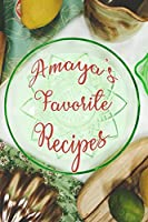 Amaya's Favorite Recipes: Personalized Blank Recipe Book to Write In. Matte Soft Cover Ideal for Passionate Cooks to Capture Heirloom Family and Much Loved Recipes