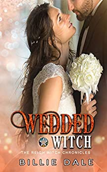 Wedded Witch (The Reigh Witch Chronicles Book 3) by [Dale, Billie]