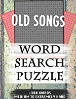 OLD SONGS WORD SEARCH PUZZLE +300 WORDS Medium To Extremely Hard: AND MANY MORE OTHER TOPICS, With Solutions, 8x11' 80 Pages, All Ages : Kids 7-10, Solvable Word Search Puzzles, Seniors And Adults.