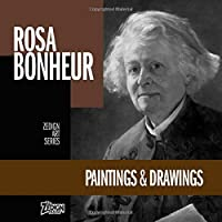 Rosa Bonheur - Paintings & Drawings (Zedign Art Series)