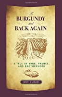 To Burgundy and Back Again: A Tale of Wine, France, and Brotherhood