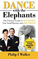 Dance with the Elephants: The Ultimate Guide to Transform Your Small Business into Big Profits [並行輸入品]