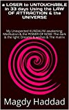 a LOSER to UNTOUCHABLE in 33 days Using the LAW OF ATTRACTION & the UNIVERSE: My Unexpected KUNDALINI awakening: Meditation & the POWER OF NOW: The dark ... & wishes & The matrix (English Edition)