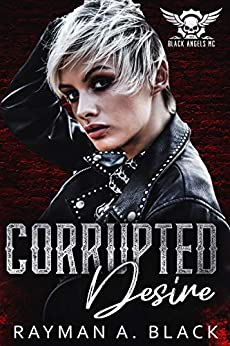 Corrupted Desire: (An MC Romance) (Black Angel MC Book 6) by [Black, Rayman]