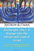 Birthright 2012: A Voyage into the Heart and Soul of Israel: Or How I Found My Heritage and Myself in the Land of Milk and Honey