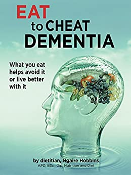 Eat To Cheat Dementia: What you eat helps you avoid it or live well with it by [Hobbins, Ngaire]