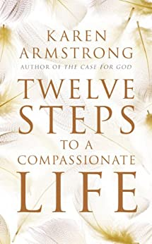 Twelve Steps to a Compassionate Life by [Armstrong, Karen]