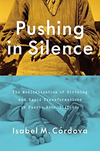 Pushing in Silence: Modernizing Puerto Rico and the Medicalization of Childbirth