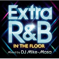 EXTRA R&B -IN THE FLOOR- mixed by DJ Mike-Masa