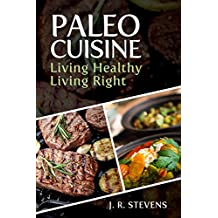 Paleo Cuisine: Living Healthy, Living Right!