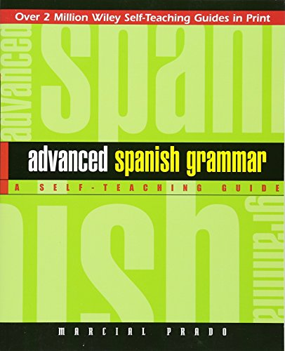 Download Advanced Spanish Grammar: A Self-Teaching Guide (Wiley Self-Teaching Guides) 0471134481