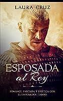 Esposada al Rey: Romance, Fantasía y Erótica con el Emperador Tirano (Novela Romántica)