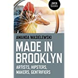 Made in Brooklyn: Artists, Hipsters, Makers, and Gentrification