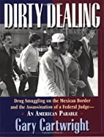 Dirty Dealing: Drug Smuggling on the Mexican Border & the Assassination of a Federal Judge : An American Parable