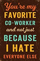 You're My Favorite Co-Worker And Not Just Because I Hate Everyone Else Notebook Vintage: Funny Wide-Ruled Notepad for Coworkers