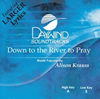 Down To The River To Pray [Accompaniment/Performance Track] by Made Popular By: Alison Krauss