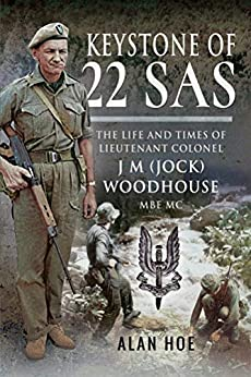 Keystone of 22 SAS: The Life and Times of Lieutenant Colonel J M (Jock) Woodhouse MBE MC by [Hoe, Alan]