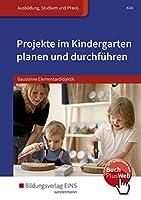 Projekte im Kindergarten planen und durchfuehren. Schuelerband: Bausteine Elementardidaktik