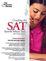 Cracking the SAT Spanish Subject Test, 2007-2008 Edition (College Test Preparation)