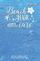 Beach HAIR don't care JOURNAL: Lifestyle Organizer - Summer Diary - Lined Beach Themed Notebook - Sketchbook - Ocean Nautical Weathered