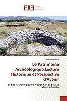 Le Patrimoine Archéologique,Lecture Historique et Perspective d'Avenir: Le Site Archéologique d'Hippone, et sa Basilica Major à Annaba
