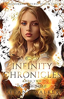Infinity Chronicles Book Two: A Paranormal Reverse Harem Series by [Walker, Albany]