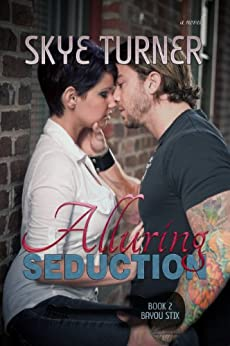 Alluring Seduction: Book 2 Bayou Stix by [Turner, Skye]