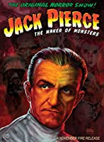 Jack Pierce the Maker of Monsters