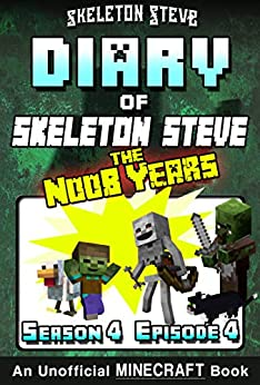 Diary of Minecraft Skeleton Steve the Noob Years - Season 4 Episode 4 (Book 22): Unofficial Minecraft Books for Kids, Teens, & Nerds - Adventure Fan Fiction ... Collection - Skeleton Steve the Noob Years) by [Steve, Skeleton]