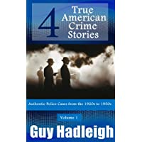 True Crime: 4 True American Crime Stories: Vol 1 (From police files of the 1920s to the 1950s) (English Edition)