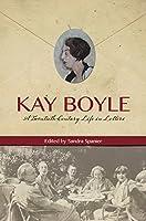 Kay Boyle: A Twentieth-Century Life in Letters