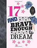 17 And Brave Enough To Dream: Cheerleading Gift For Teen Girls 17 Years Old - Cheerleader Writing Journal To Doodle And Write In - Blank Lined Journaling Diary For Kids