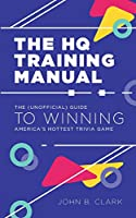 The HQ Training Manual: The (Unofficial) Guide to Winning America's Hottest Trivia Game