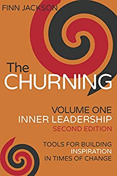 [Jackson, Finn]のThe Churning Volume 1, Inner Leadership, Second Edition: Tools for Building Inspiration in Times of Change (English Edition)