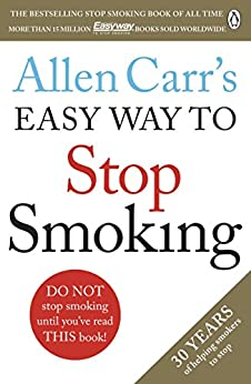 Allen Carr's Easy Way to Stop Smoking: Read this book and you'll never smoke a cigarette again by [Carr, Allen]