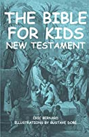 The Bible for kids (illustrated): New Testament