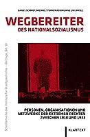 Wegbereiter des Nationalsozialismus: Personen, Organisationen und Netzwerke der extremen Rechten zwischen 1918 und 1933