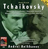 Tchaikovsky: Manfred Sym / Slavonic March by ANIKHANOV / ST PETERSBURG SYM ORCH