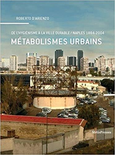 Métabolismes urbains : De l'hygiénisme à la ville durable, Naples (1884-2004)