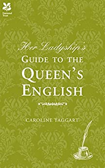 Her Ladyship's Guide to the Queen's English by [Taggart, Caroline]