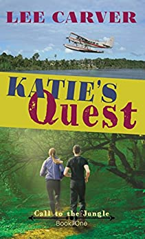 Katie's Quest (Call to the Jungle Book 1) by [Carver, Lee]