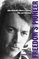 Freedom's Pioneer: John McGrath's Work in Theatre, Film and Television (Exeter Performance Studies)
