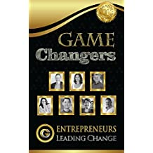 Game Changers: Entrepreneurs Leading Change