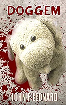 Doggem: A Tale of Toy Dogs and Dark Deeds by [Leonard, John F]
