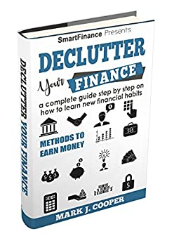 Declutter Your Finance: a complete guide step by step on how to learn new financial habits by [Cooper, Mark J.]
