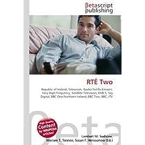 RTÉ Two: Republic of Ireland, Television, Raidió Teilifís Éireann, Very High Frequency, Satellite Television, DVB-S, Sky Digital, BBC One Northern Ireland, BBC Two, BBC, ITV